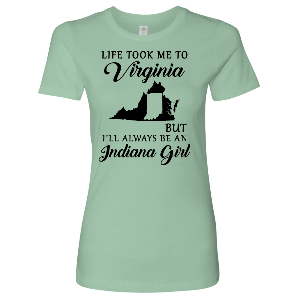 Life Took Me To Virginia But I'll Always Be An Indiana Girl T- Shirt