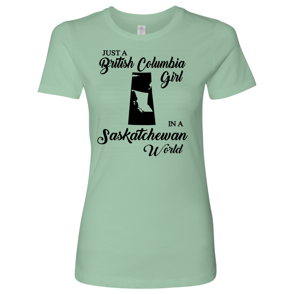 Just A British Columbia Girl In A Saskatchewan World T-Shirt