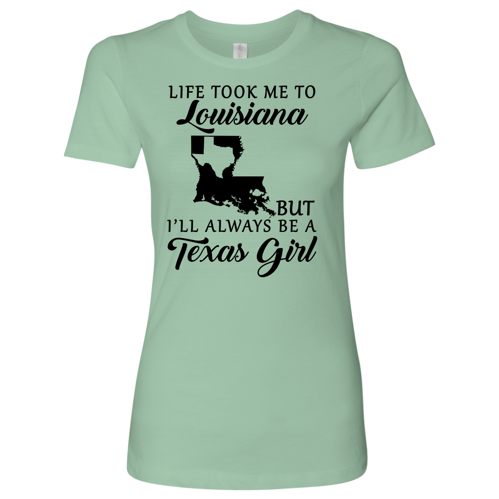 Life Took Me To Louisiana But I'll Always Be A Texas Girl T- Shirt