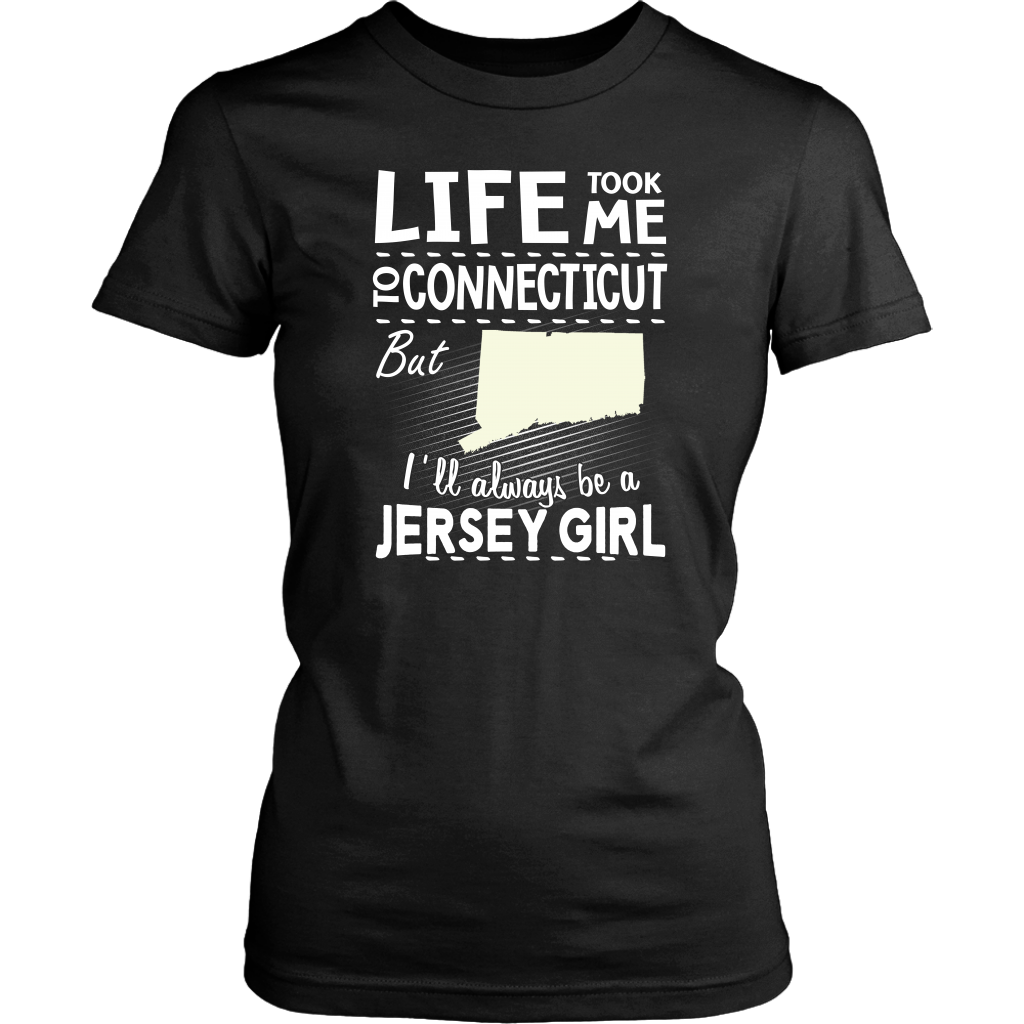 Life Took Me To Connecticut Always Be A Jersey Girl T-Shirt