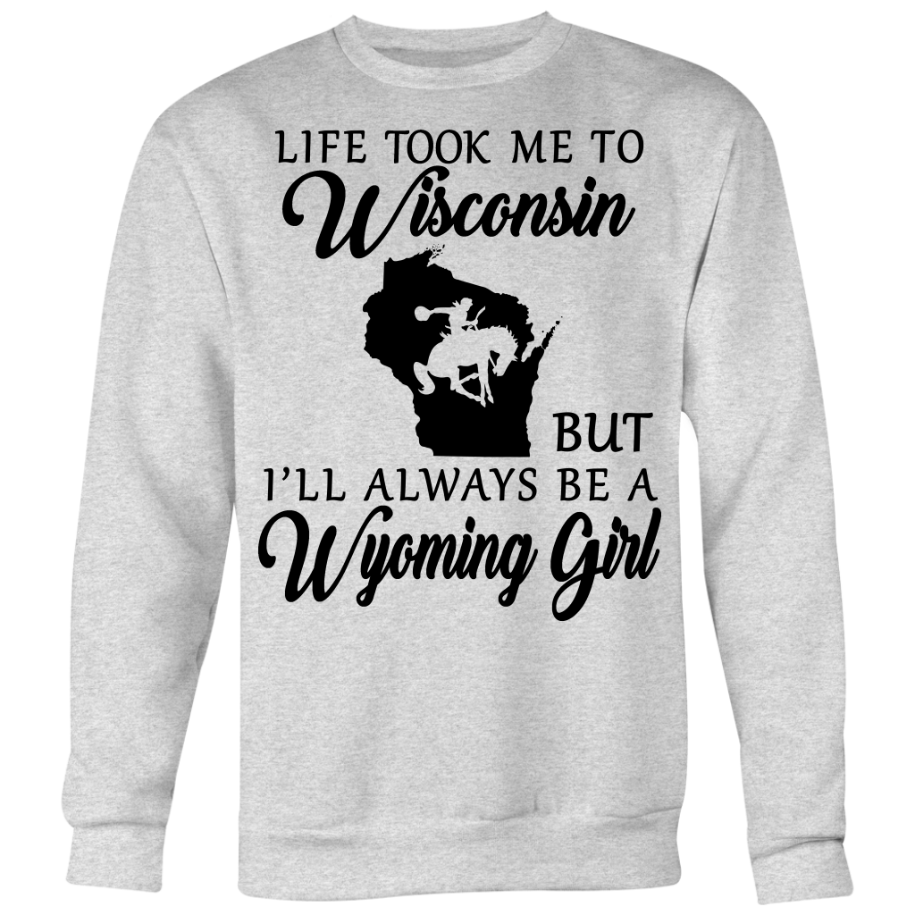 Life Took Me To Wisconsin But Always A Wyoming Girl T-shirt