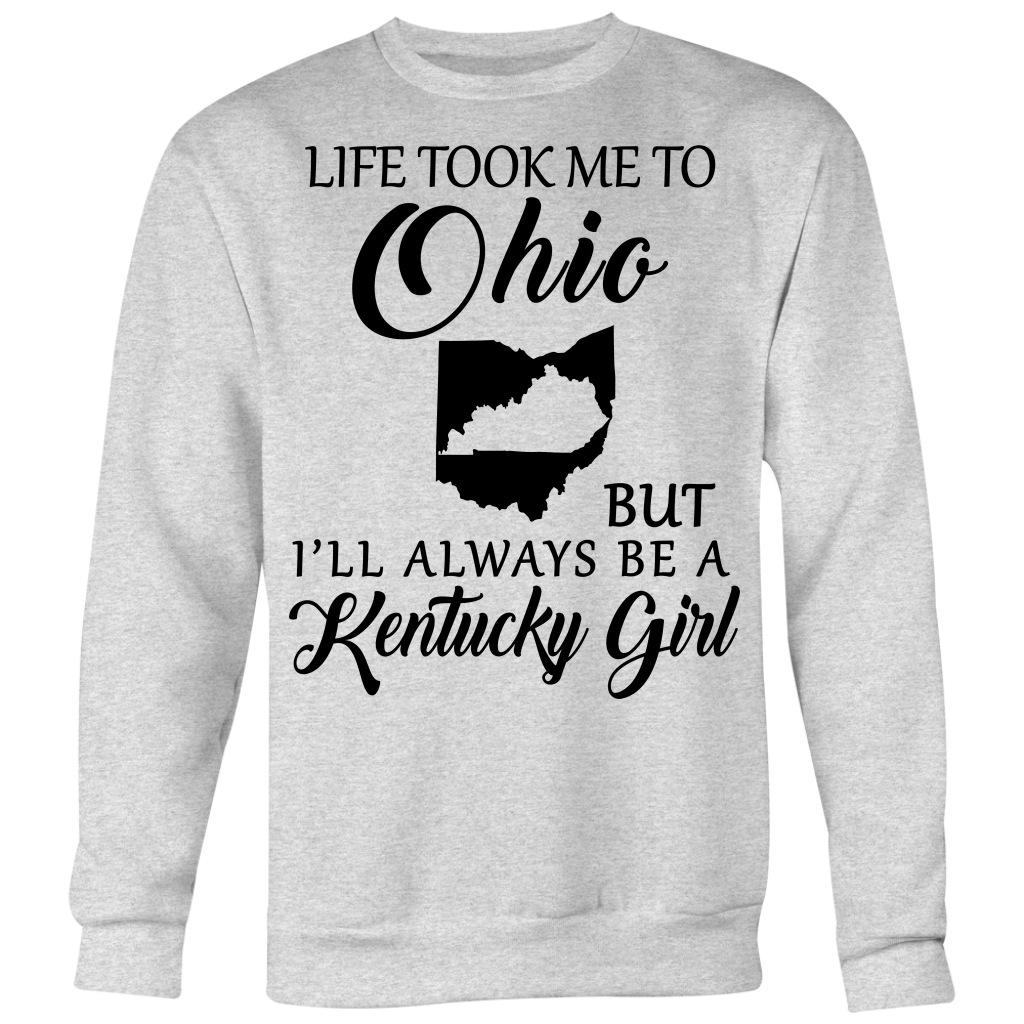 Life Took Me To Ohio But Always Be A Kentucky Girl T-Shirt