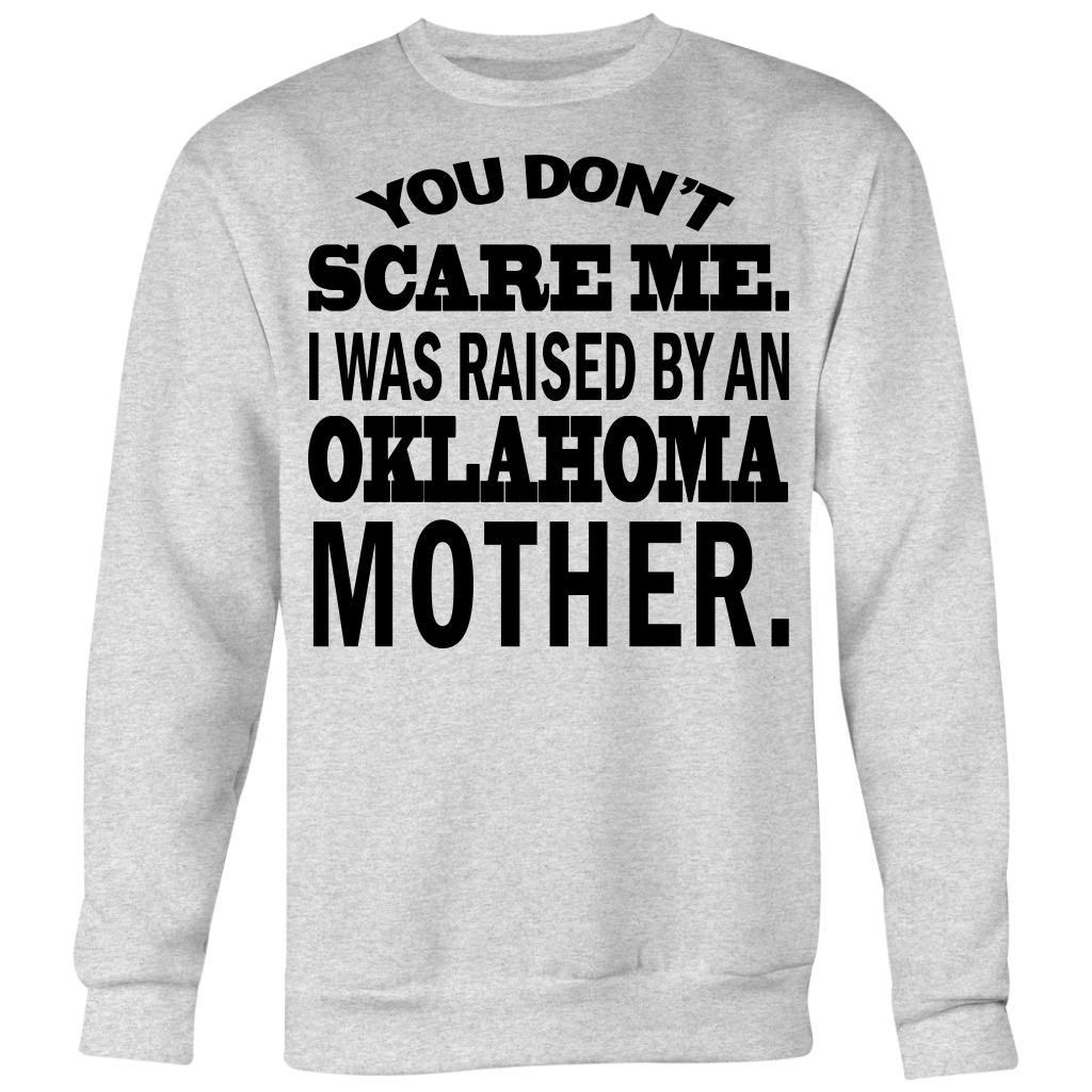 You Don't Scare Me I Was Raised By An Oklahoma Mother  T- Shirt