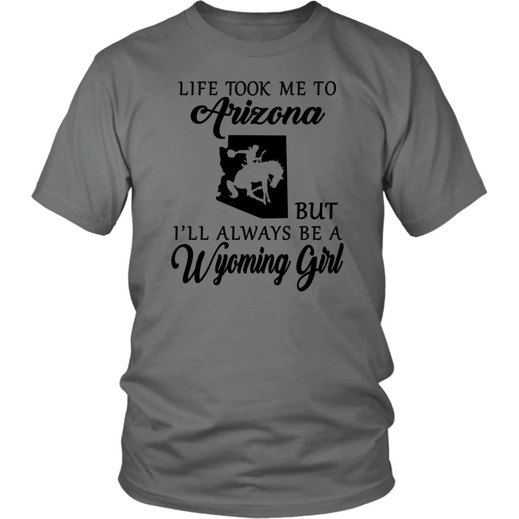Life Took Me To Arizona But I'll Always Be A Wyoming Girl T-Shirt