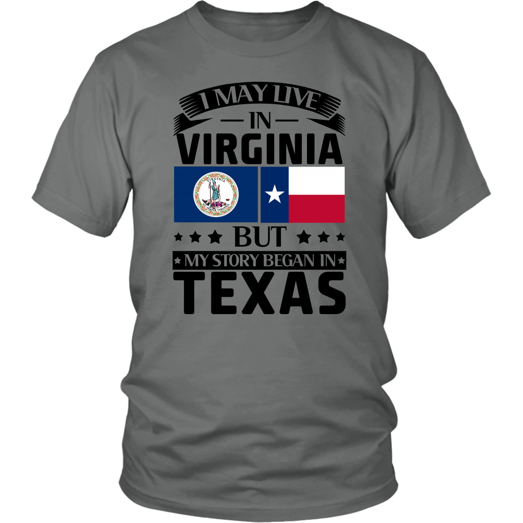 I May Live In Virginia My Story Began In Texas T- Shirt