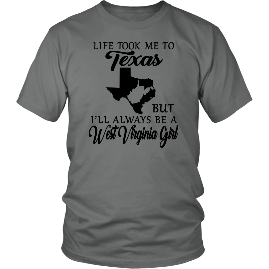 Life Took Me To Texas Always Be A West Virginia Girl T Shirt