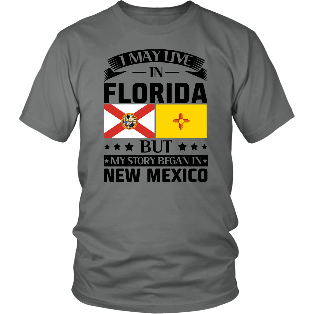 I May Live In Florida But Began In New Mexico T-Shirt