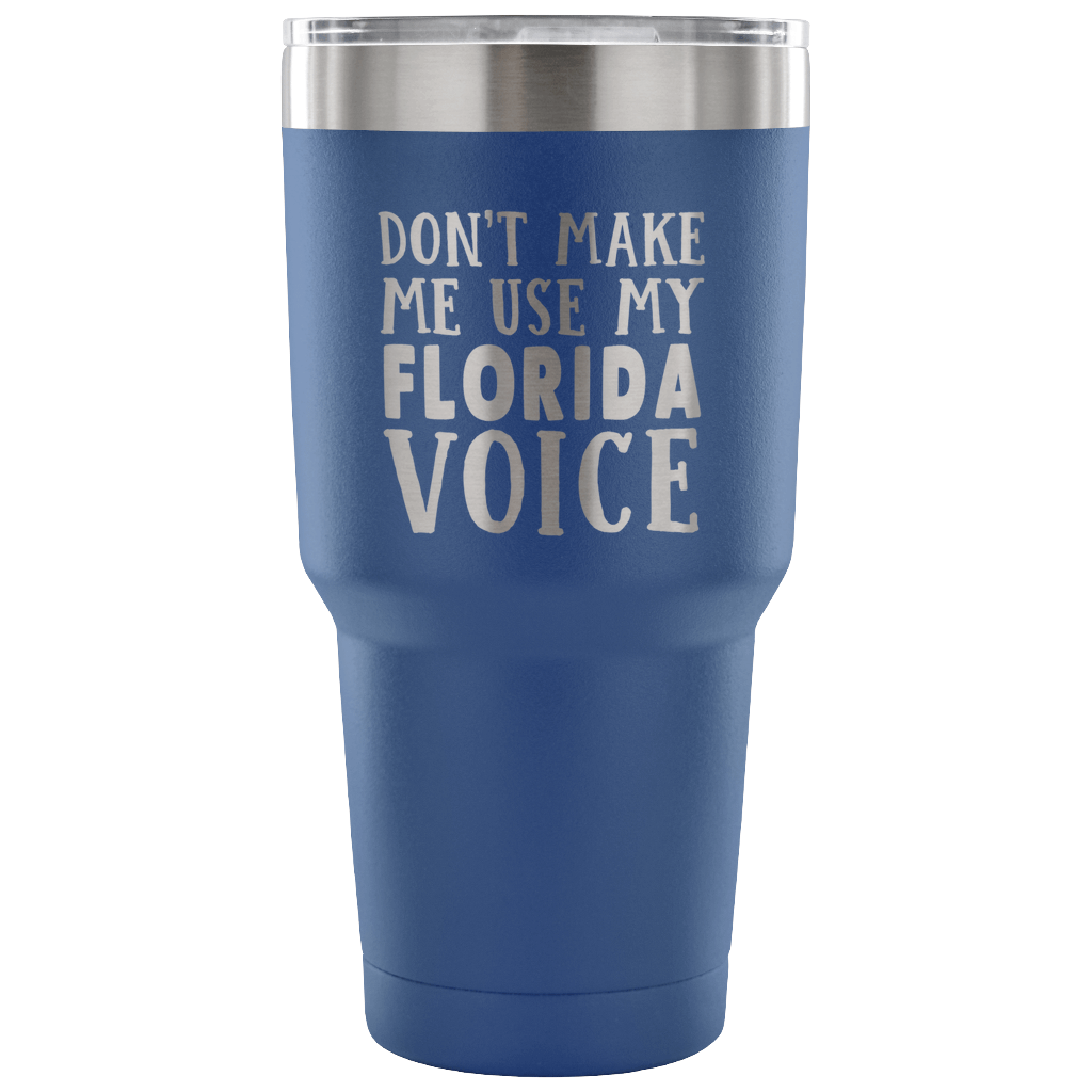 Don't Make Me Use My Florida Voice Tumbler