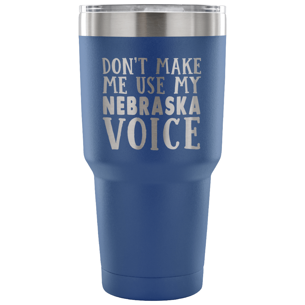 Don't Make Me Use My Nebraska Voice Vacuum Tumbler