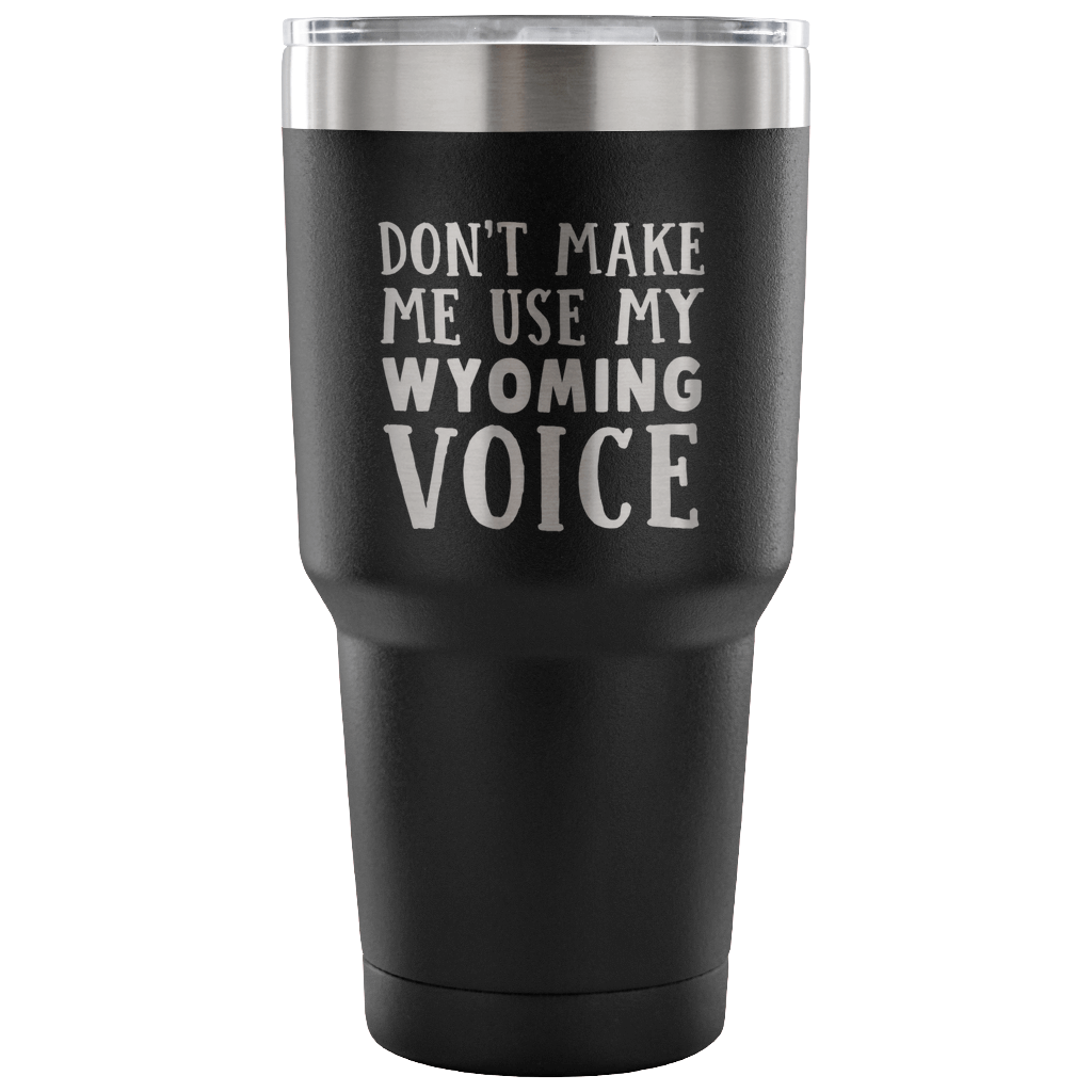 DON'T MAKE ME USE MY WYOMING VOICE