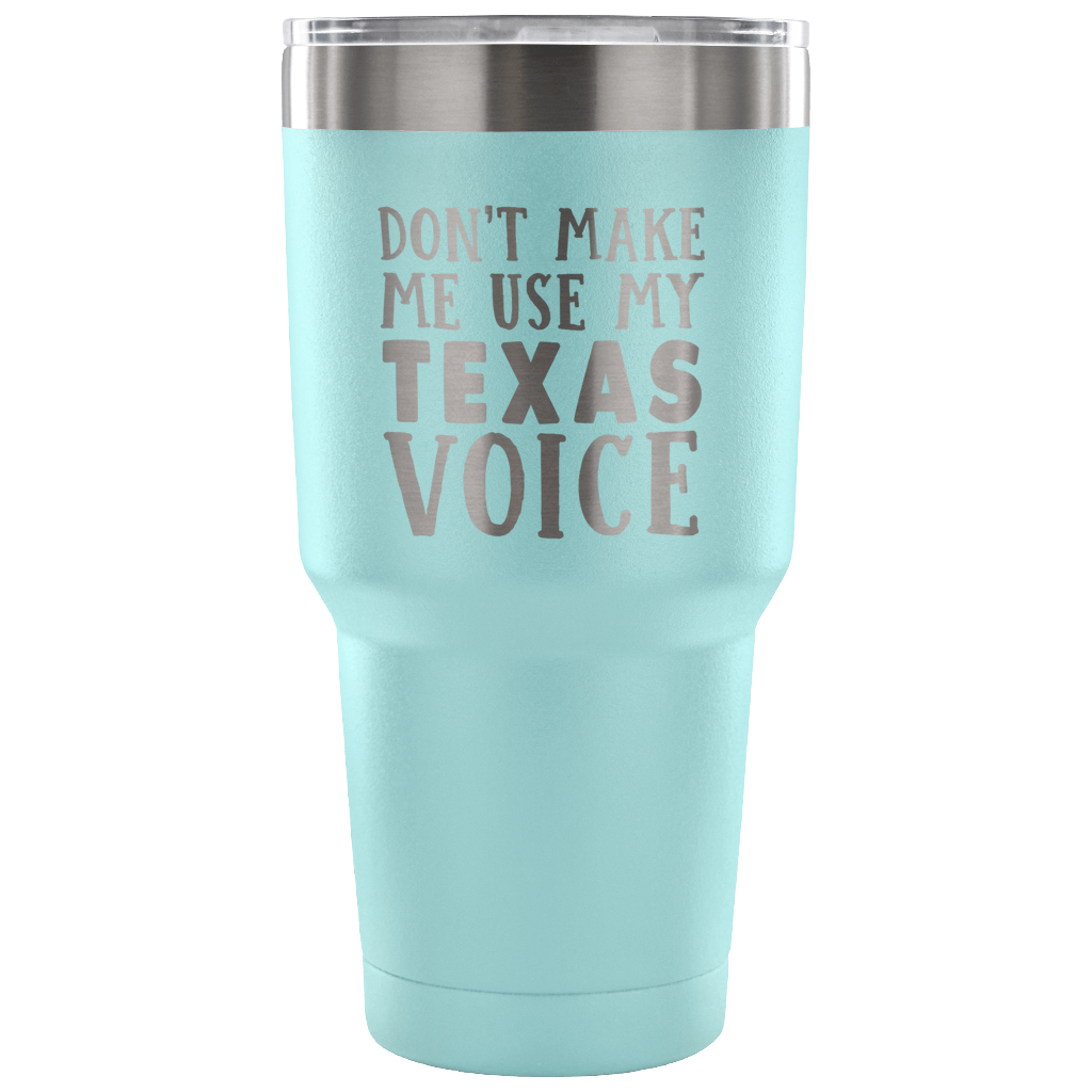 Don't Make Me Use My Texas Voice Vacuum Tumbler