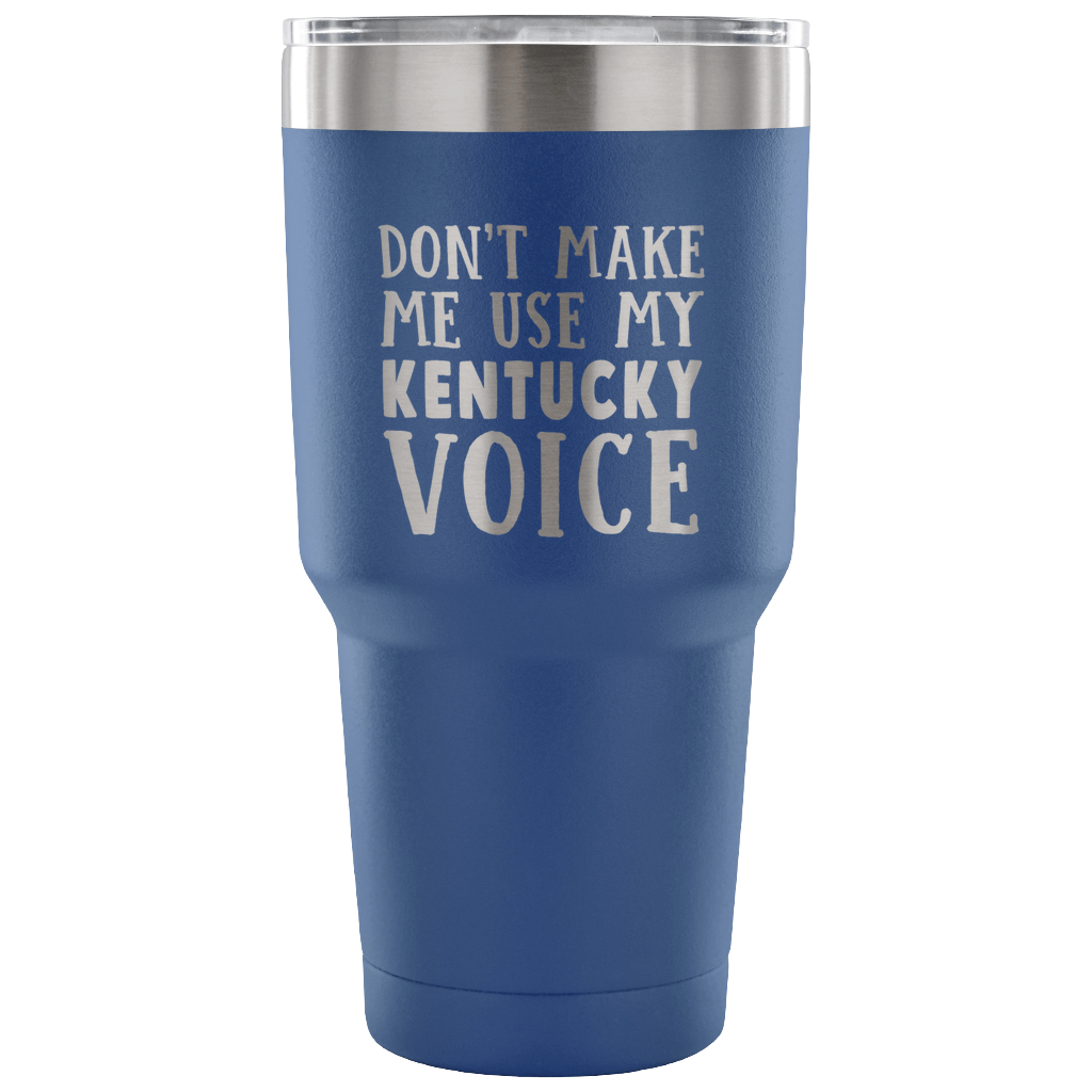 Don't Make Me Use My Kentucky Voice Vacuum Tumbler