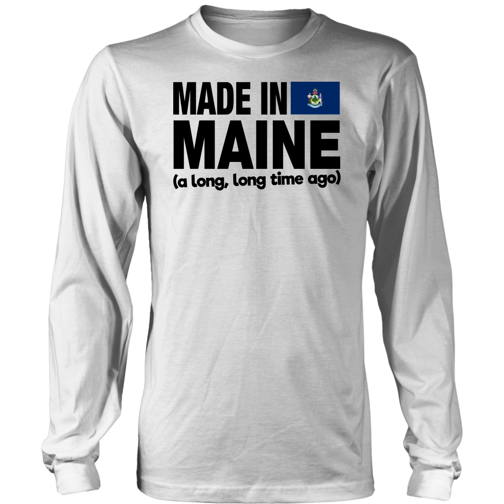 MADE IN MAINE A LONG LONG TIME AGO