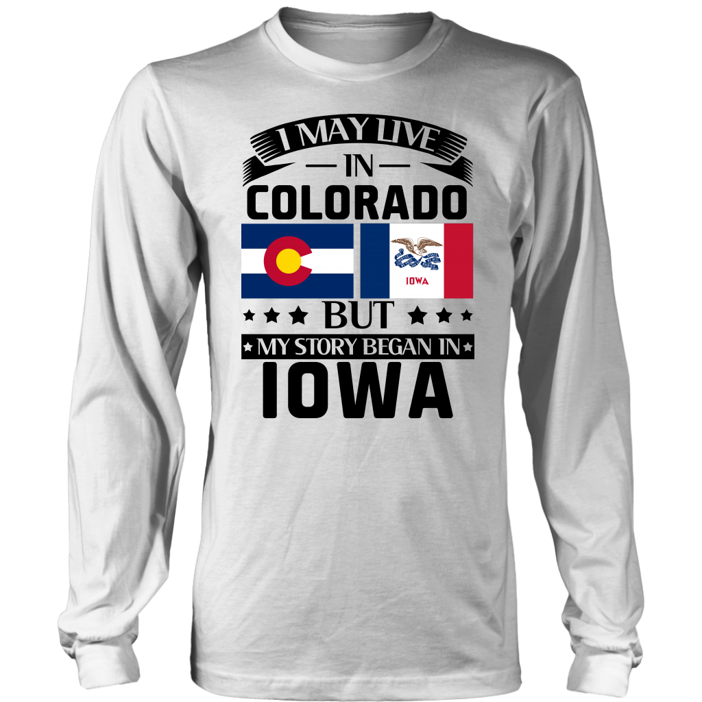 I May Live In Colorado But My Story Began In Iowa T- Shirt