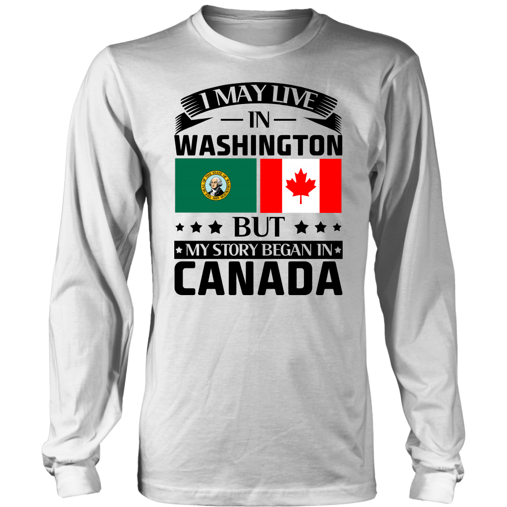 Live In Washington But My Story Began In Canada T-Shirt