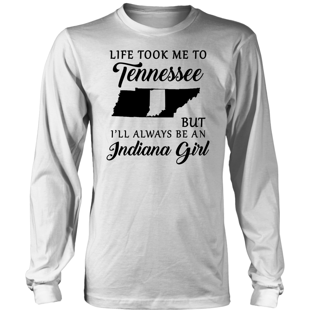 Life Took Me To Tennessee Be An Indiana Girl T- Shirt