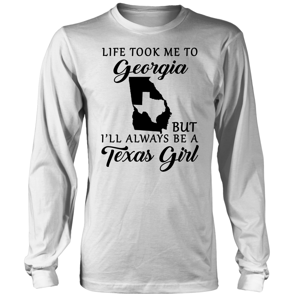 Life Took Me To Georgia But I'll Always Be A Texas Girl T- Shirt