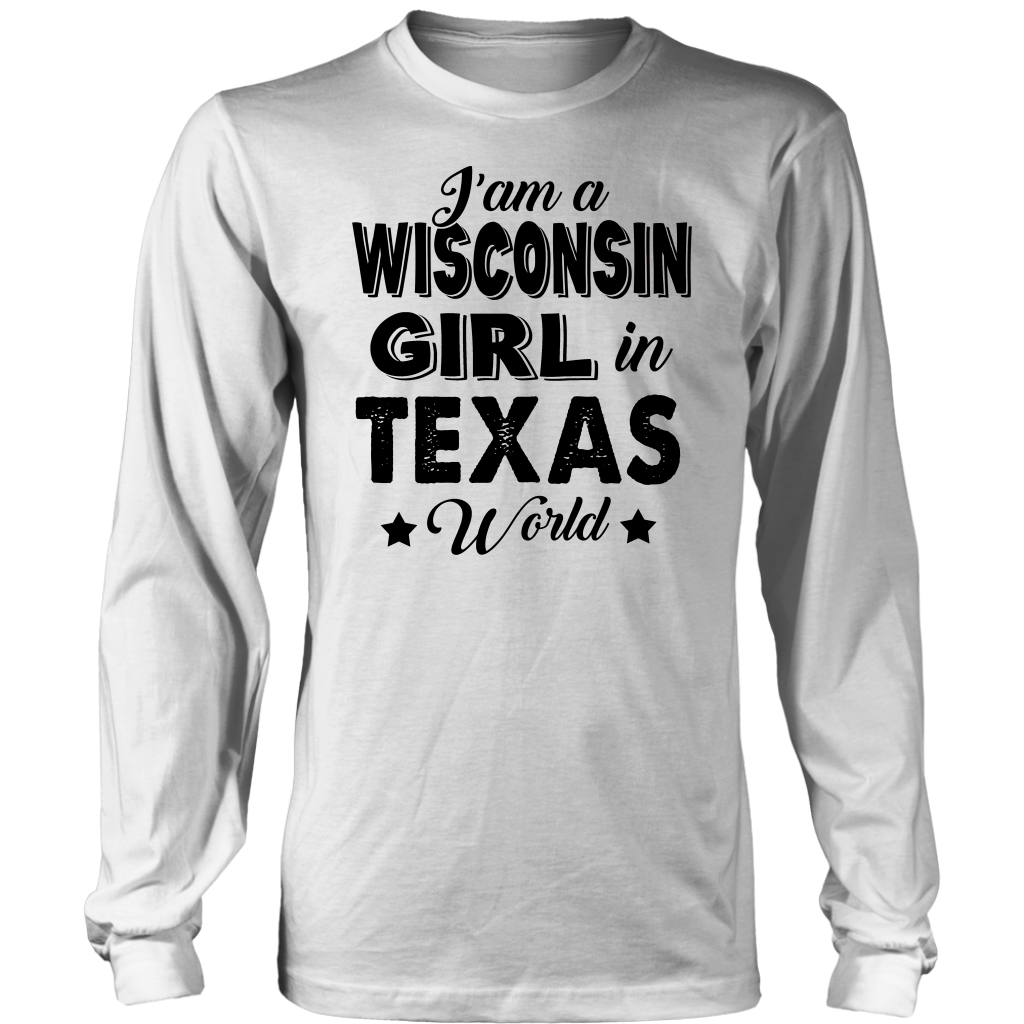 I'm A Wisconsin Girl In Texas World T-shirt