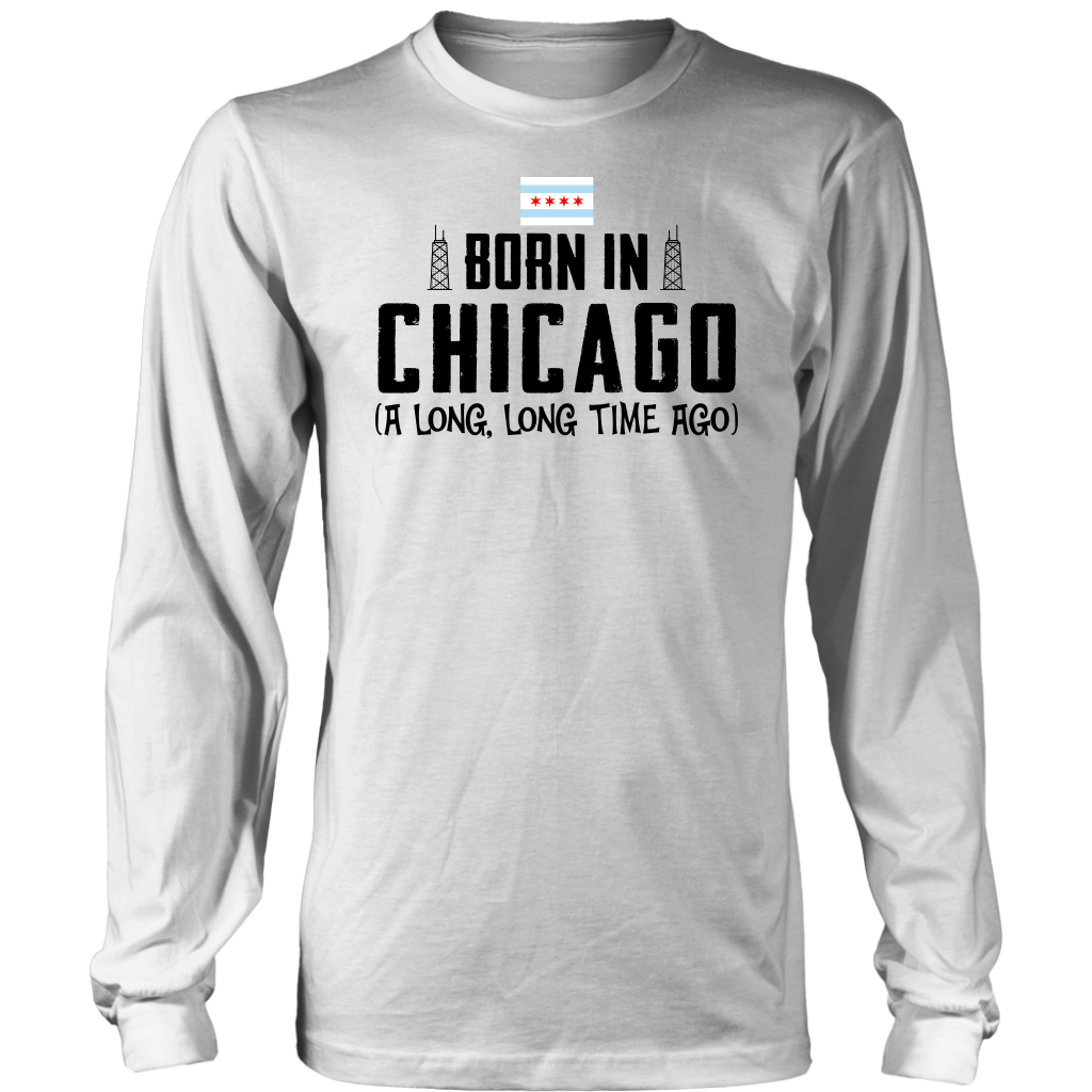 Born In Chicago A Long Time Ago T-shirt