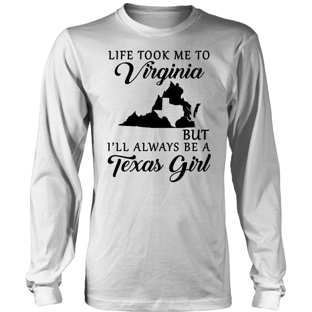 Life Took Me Virginia But I'll Always Be A Texas Girl T- Shirt
