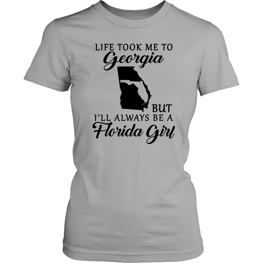 Life Took Me To Georgia Be A Florida Girl T-shirt