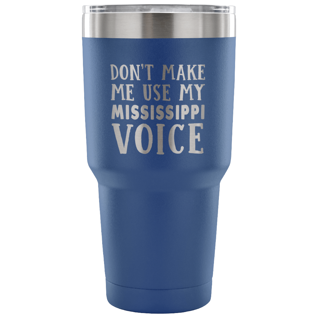 Don't Make Me Use My Mississippi Voice Vacuum Tumbler