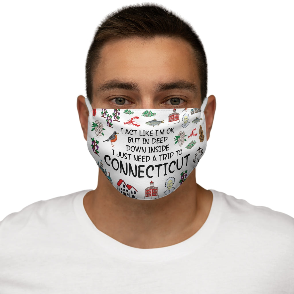 I Act Like I'm Ok But I Need Go To Connecticut Face Mask