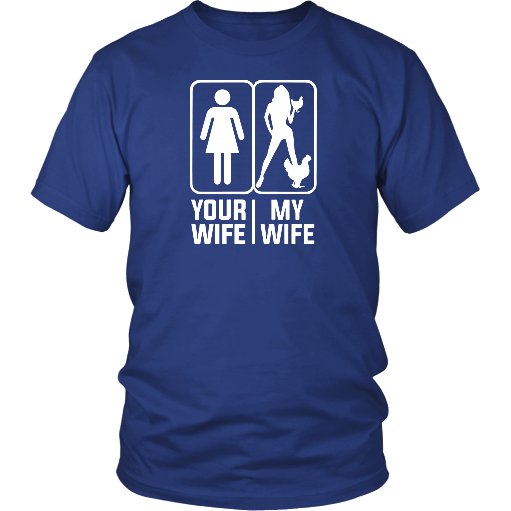Chicken Your Wife My Wife T-Shirt