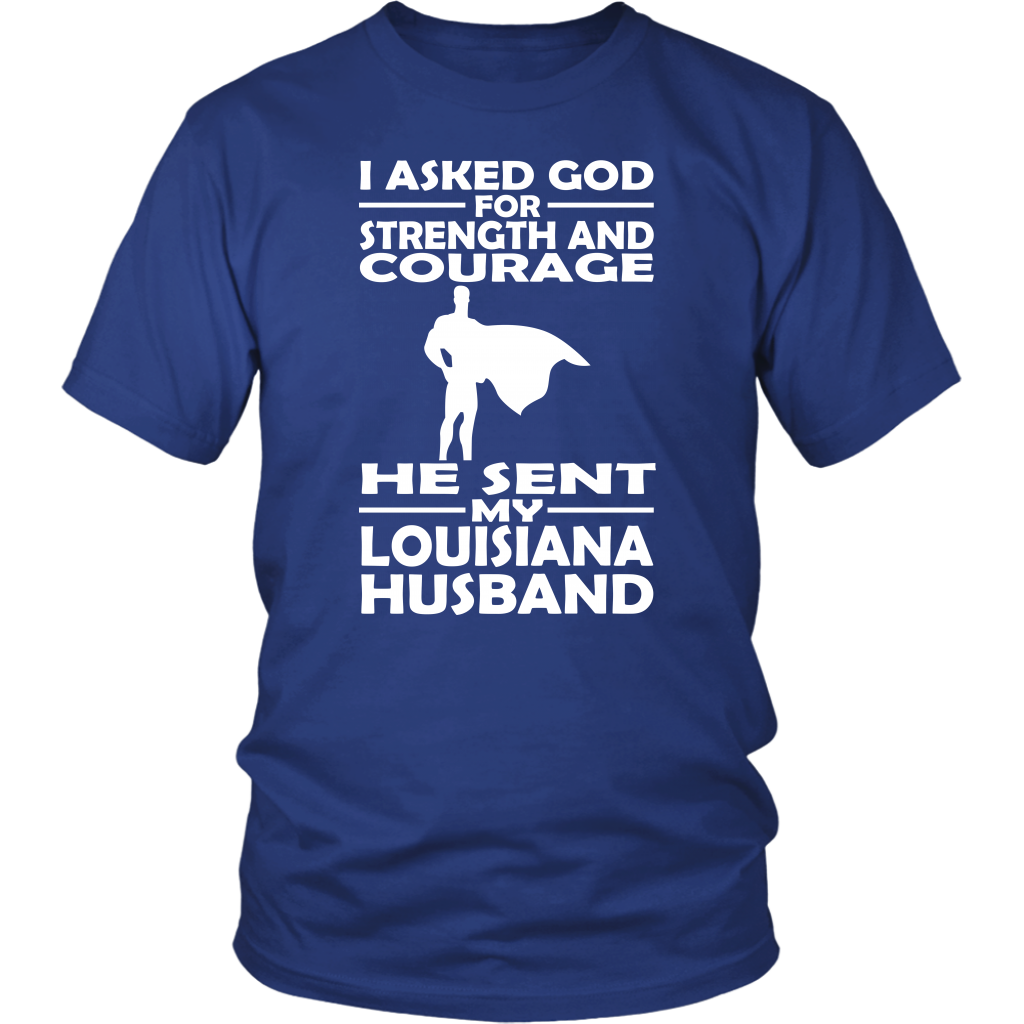 I Asked God For Strength And Courage He Sent Louisiana Husband T-shirt