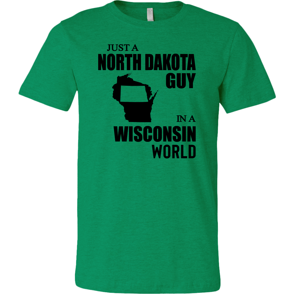 Just A North Dakota Guy In A Wisconsin World T Shirt