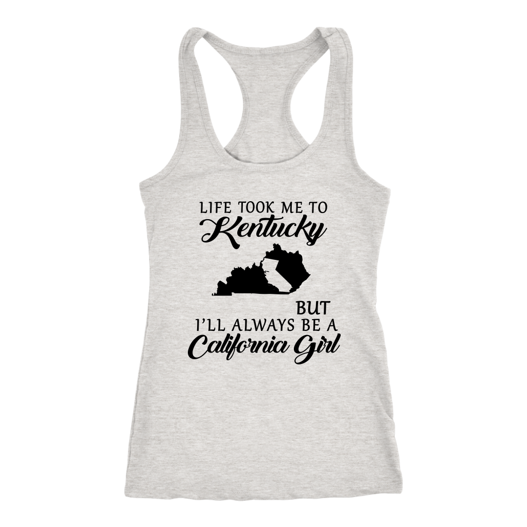 Life Took Me To Kentucky Always Be A California Girl T Shirt