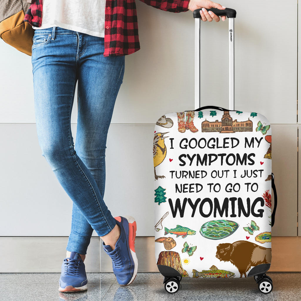 I Googled My Symptoms Turned Out I Just Need To Go To Wyoming Luggage Covers