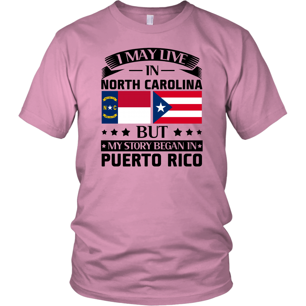 I May Live In North Carolina But My Story Began In Puerto Rico T Shirt