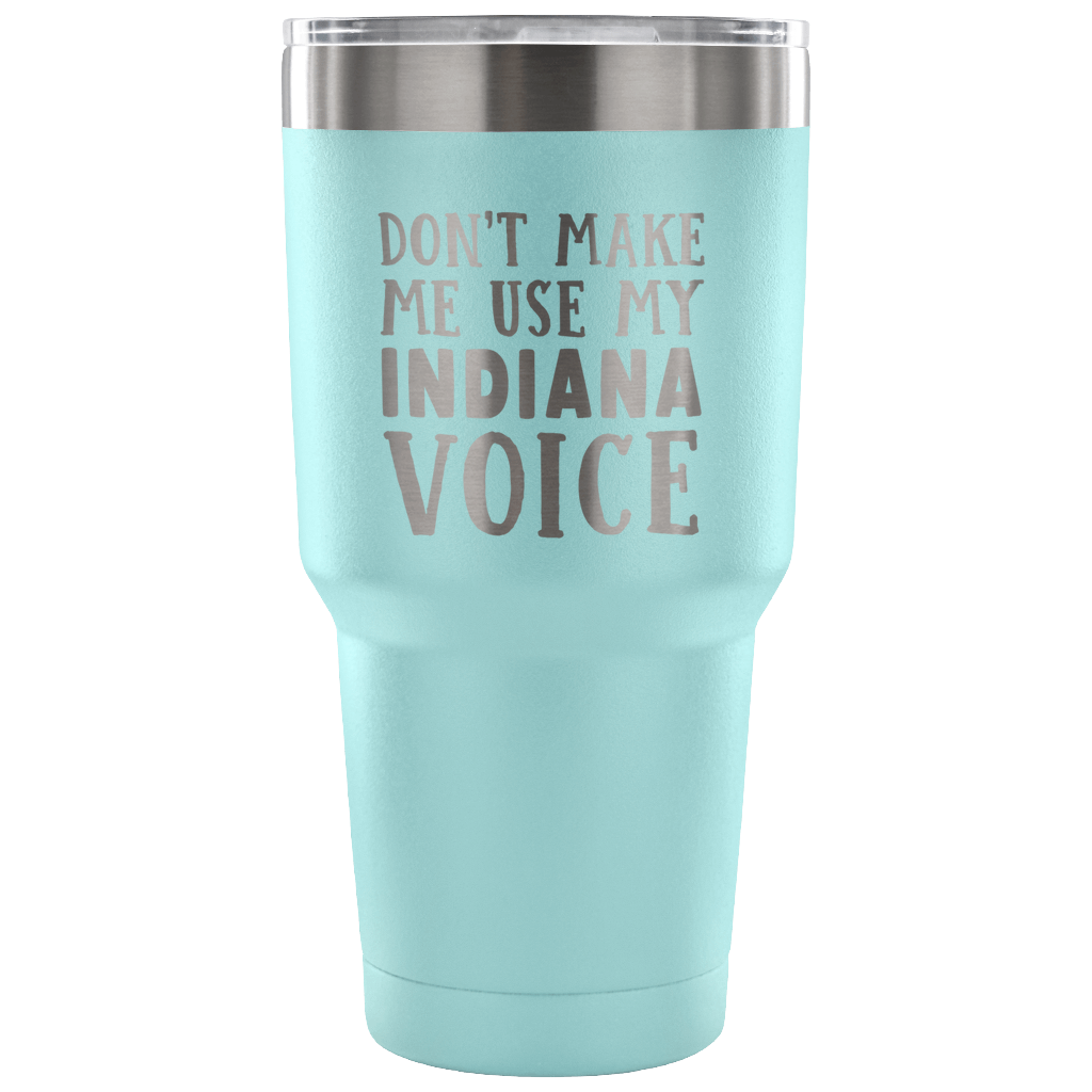 Don't Make Me Use My Indiana Voice Tumbler