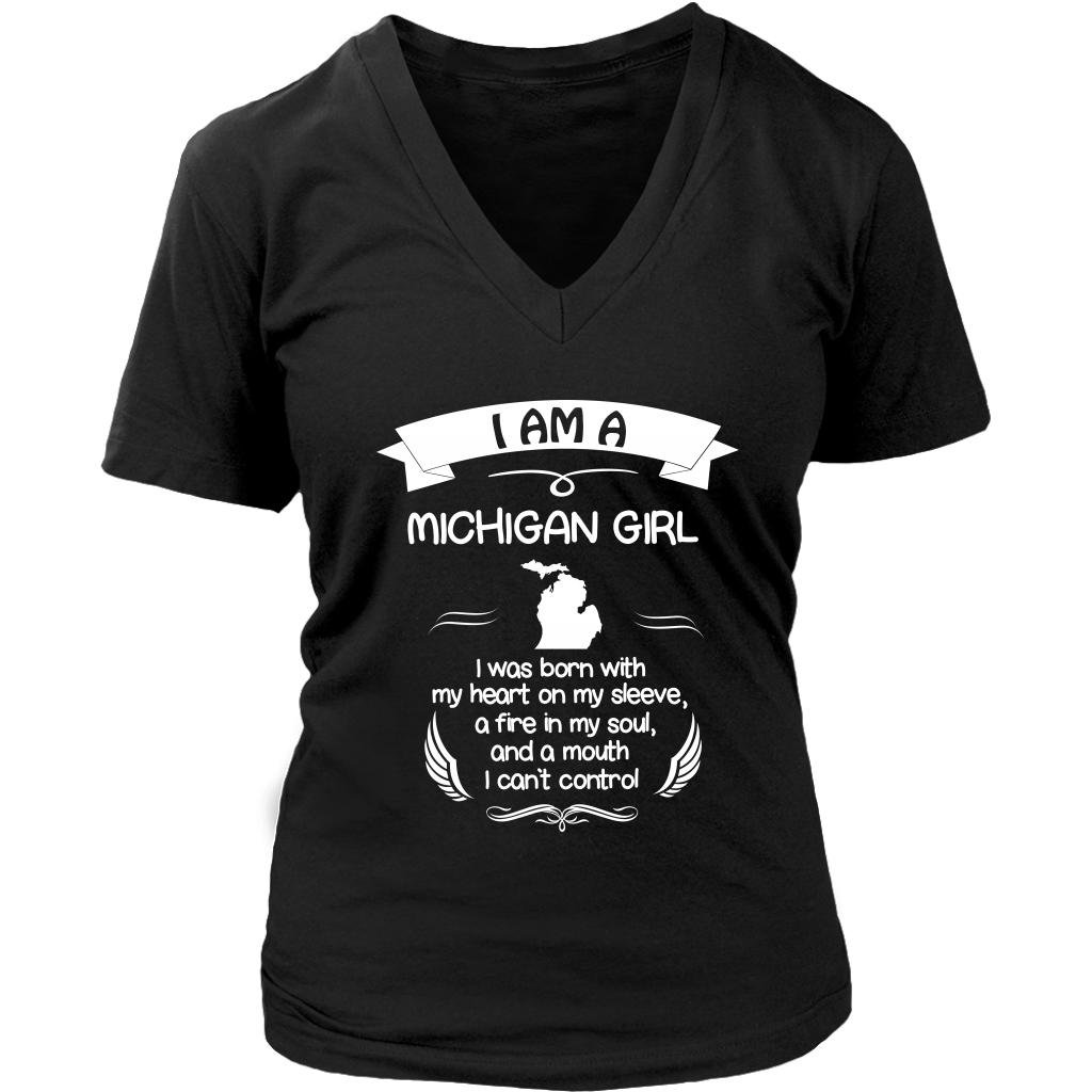 Funny Michigan Girl T-Shirt I Was Born With My Heart On My Sleeve A Fire In My Soul And A Mouth I Can't Control