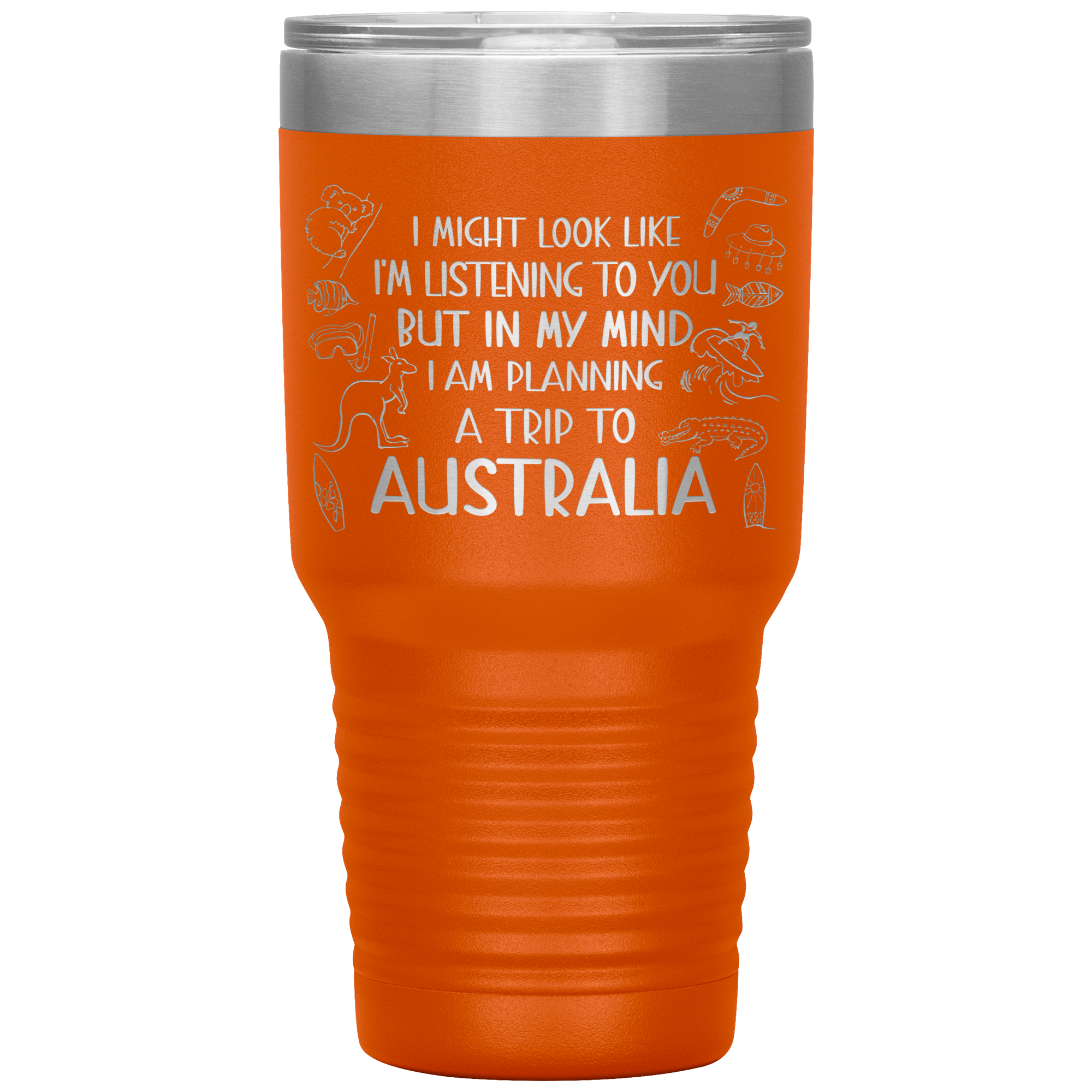 I AM PLANNING A TRIP TO AUSTRALIA VACUUM TUMBLER