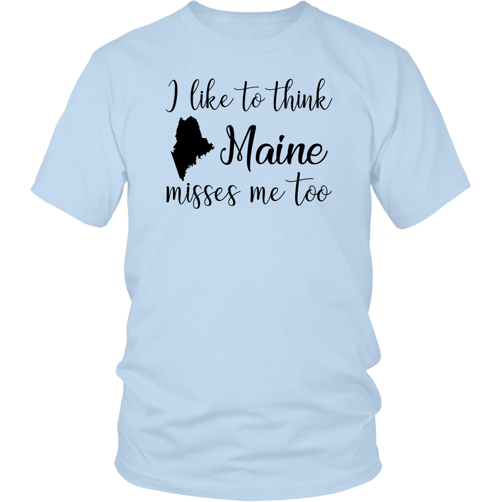 I Like To Think Maine Misses Me Too T-Shirt