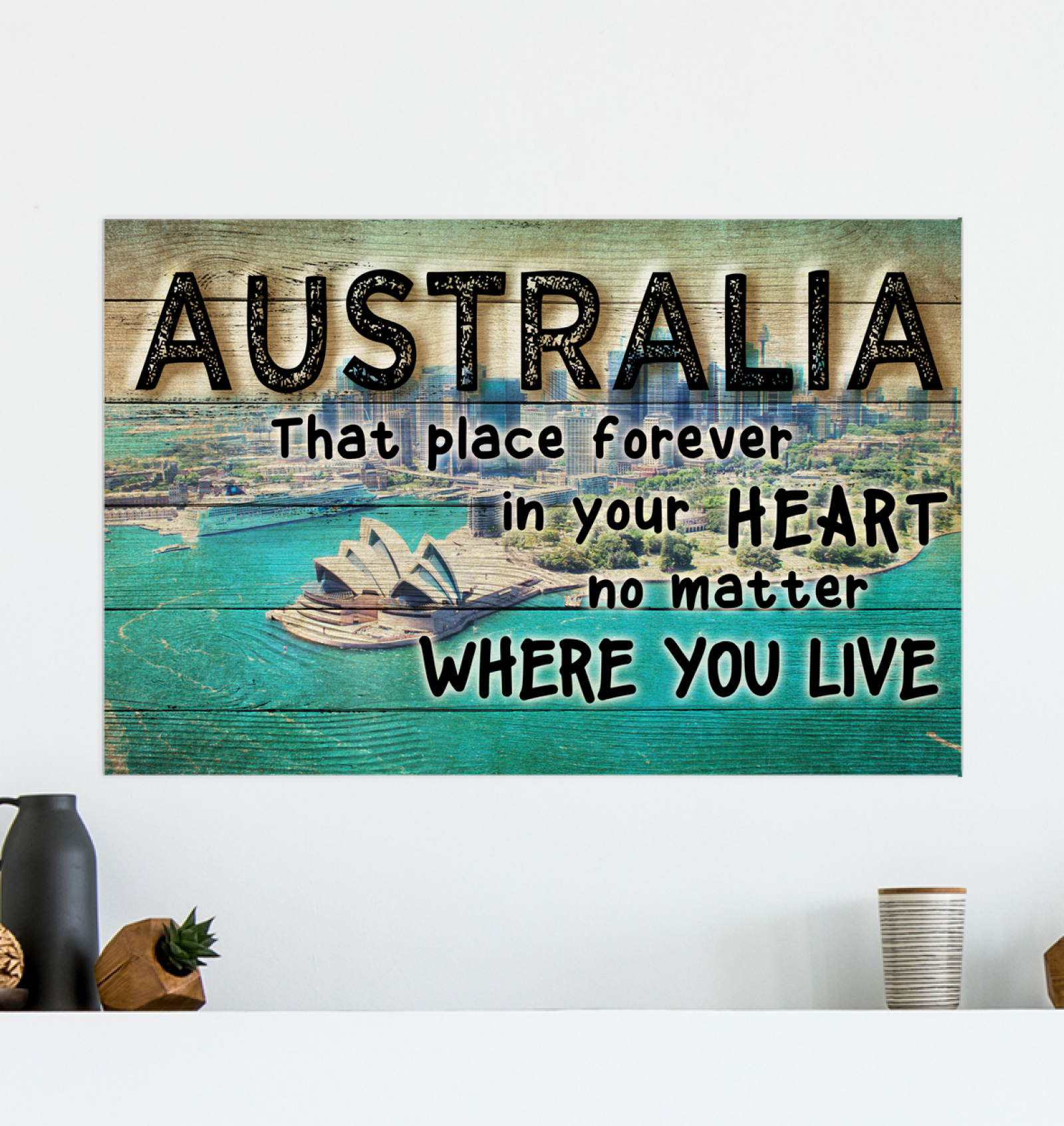 AUSTRALIA THAT PLACE FOREVER IN YOUR HEART NO MATTER WHERE YOUR GO