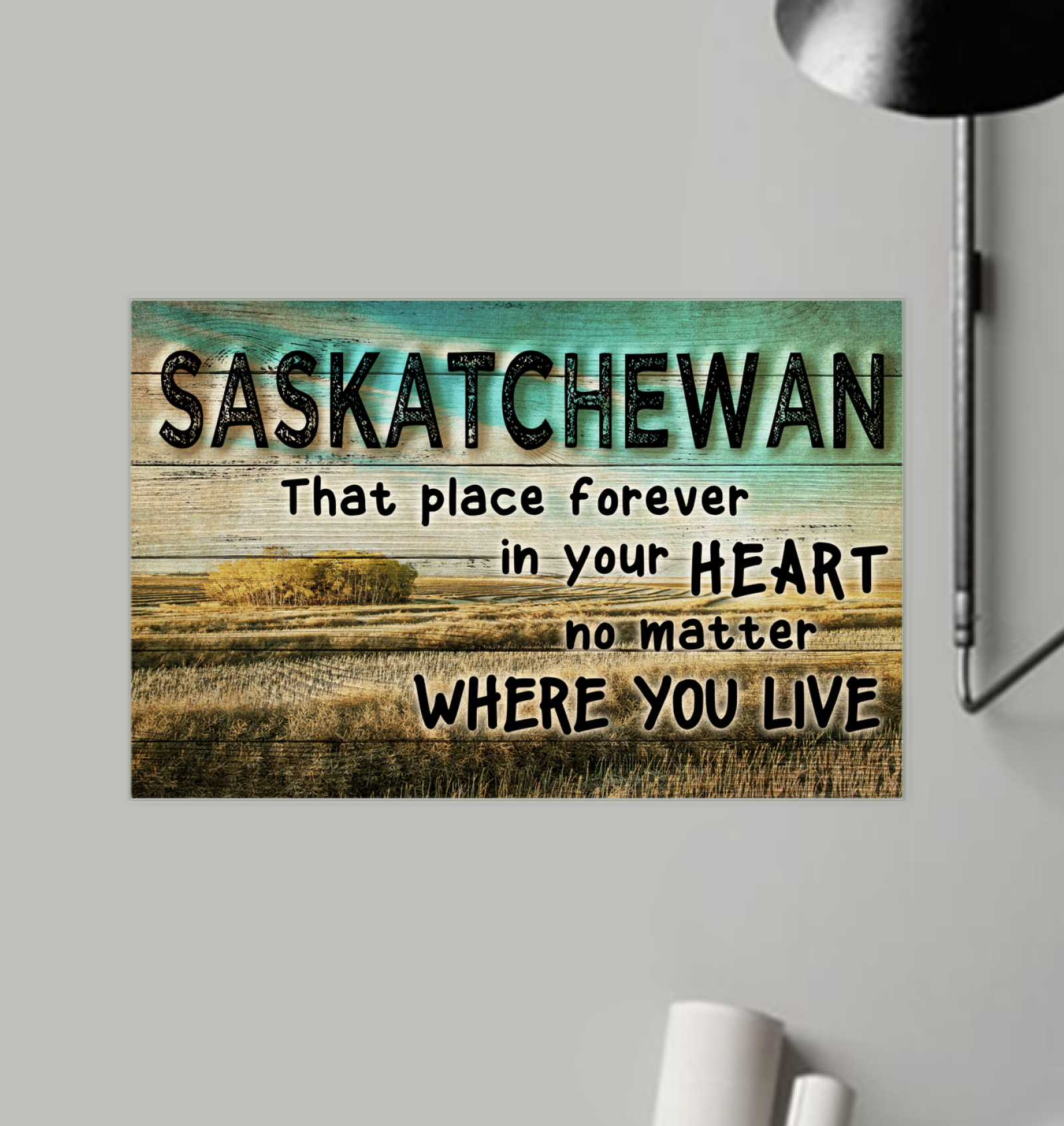 Saskatchewan That Place Forever In Your Heart  Poster