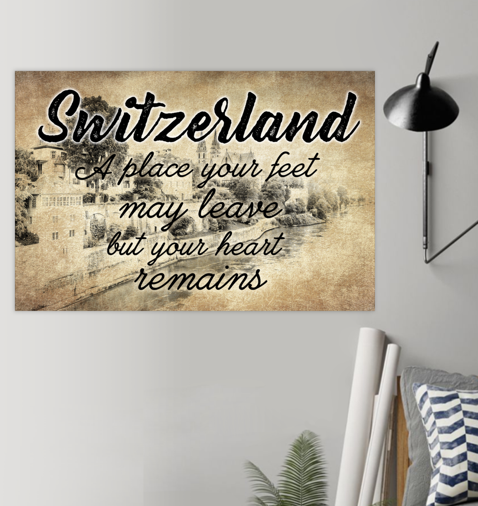 SWITZERLAND A PLACE YOUR FEET MAY LEAVE BUT YOUR HEART REMAINS
