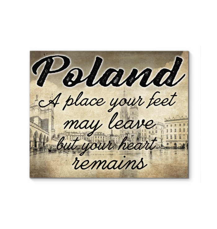 POLAND A PLACE YOUR FEET MAY LEAVE BUT YOUR HEART REMAINS