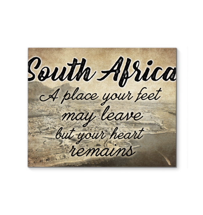 SOUTH AFRICA A PLACE YOUR FEET MAY LEAVE BUT YOUR HEART REMAINS