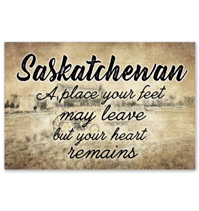 Saskatchewan A Place Your Feet May Leave Poster