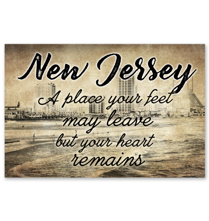 NEW JERSEY A PLACE YOUR FEET MAY LEAVE BUT YOUR HEART REMAINS