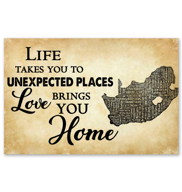 SOUTH AFRICA LIFE TAKES YOU TO UNEXPECTED PLACES, LOVE BRINGS YOU HOME