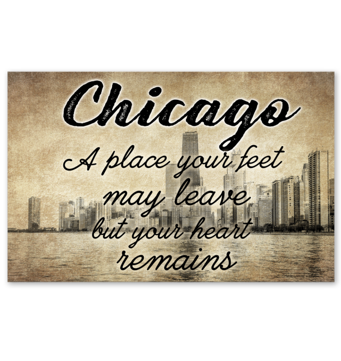 Chicago A Place Your Feet May Leave But Your Heart Remains Poster