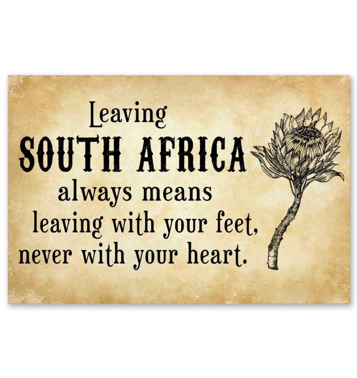 LEAVING SOUTH AFRICA ALWAYS MEANS LEAVING WITH YOUR HEART NEVER WITH YOUR HEART