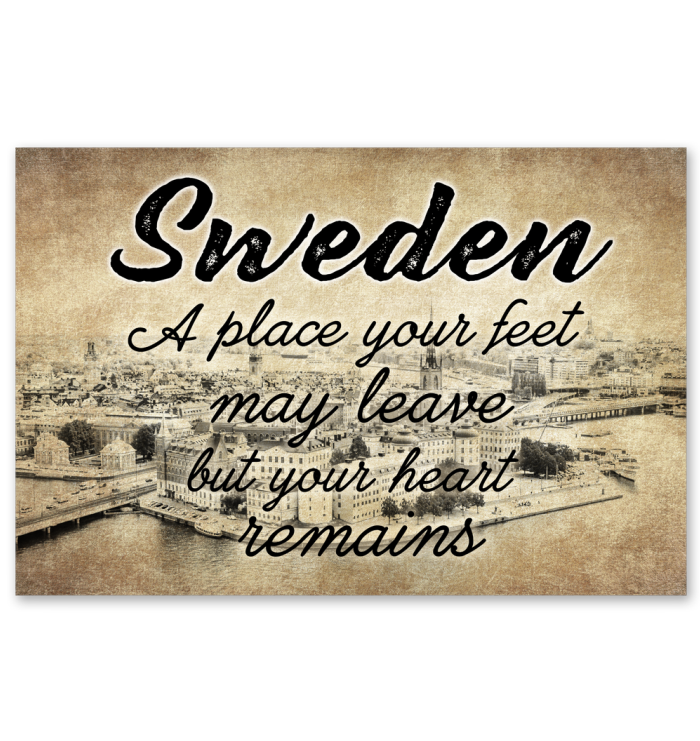 SWEDEN A PLACE YOUR FEET MAY LEAVE BUT YOUR HEART REMAINS