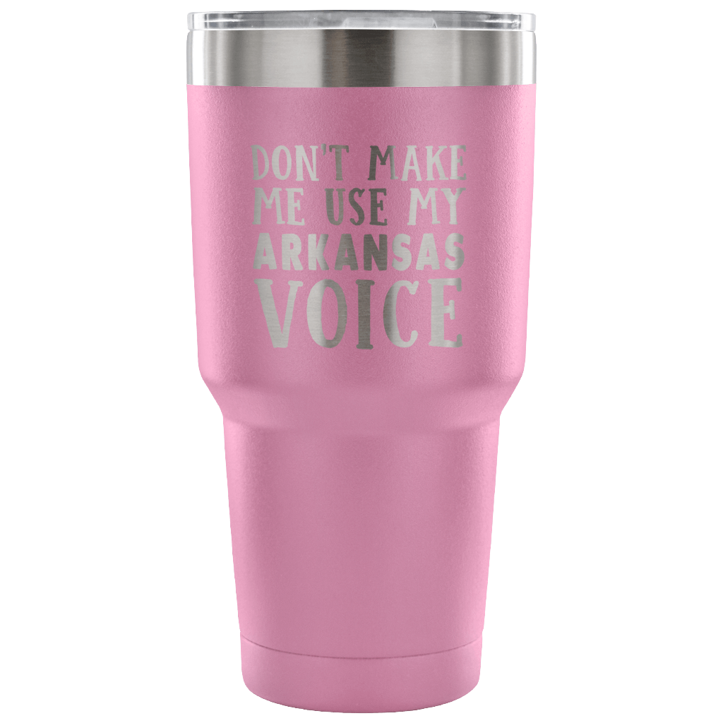 Don't Make Me Use My Arkansas Voice Vacuum Tumbler