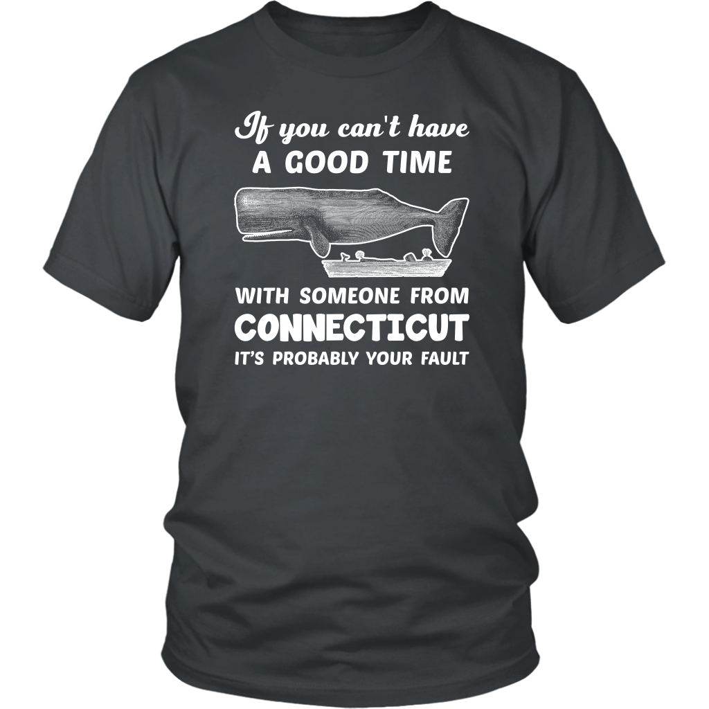 Can't Have A Good Time With Someone From Connecticut T-Shirt